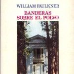 Banderas sobre el polvo. William Faulkner