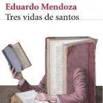 Tres vidas de santos. Eduardo Mendoza