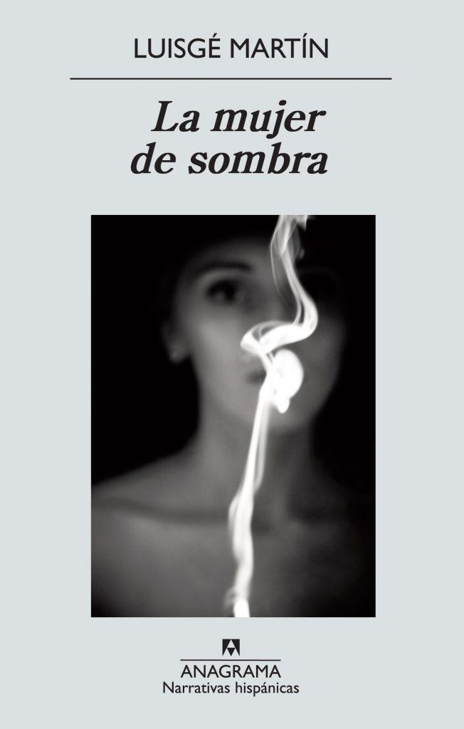 La mujer de sombra. Luisgé Martín.Reseña de cicutadry