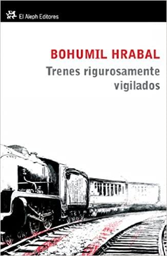 Trenes rigurosamente vigilados. Bohumil Hrabal. Reseña de Cicutadry