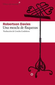 Una mezcla de flaquezas, de Robertson Davies. Reseña de Cicutadry