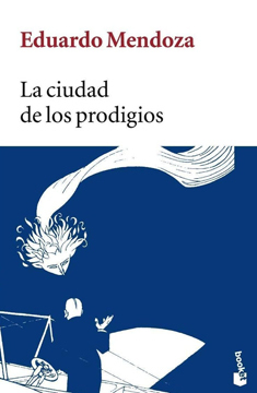La ciudad de los prodigios, de Eduardo Mendoza. Reseña de Cicutadry